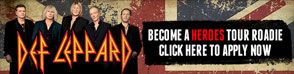 Def Leppard - Become a Heroes Tour Roadie - Click here to Apply Now
