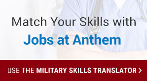 Match your skills with Jobs at Anthem. Use the Military Skills Translator.