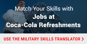 Match Your Skills with Jobs at Coca-Cola Refreshments. Use the Military Skills Translator.