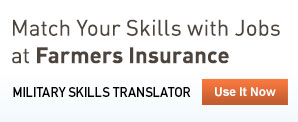 Match Your Skills with Jobs at Farmers Insurance. Use our Military Skills Translator now.
