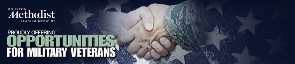 Houston Methodist - Proudly offering opportunities for military veterans