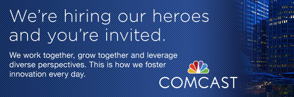 Comcast - We're hiring our heroes and you're invited. We work together, grow together and leverage diverse perspectives. This is how we foster innovation every day.