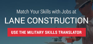 Match Your Skills with Jobs at Lane Construction - Use the Military Skills Translator