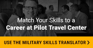 Match your skills to a career at Pilot Travel Center. Use the Military Skills Translator.
