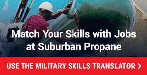 Match Your Skills with Jobs at Suburban Propane. Use the Military Skills Translator.