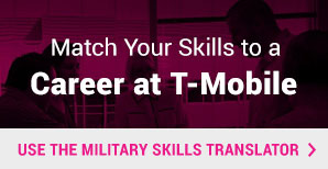 Match Your Skills to a Career at T-Mobile. Use the Military Skills Translator.