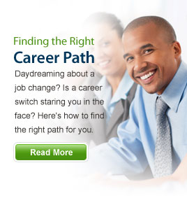 Find the Right Career Path - Daydreaming about a job change? Is a career switch staring you in the face? Here's how to find the right path for you. Read More