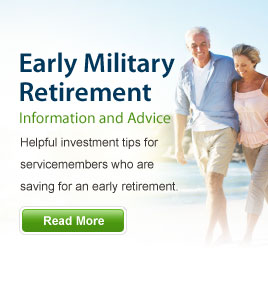 Early Military Retirement - Information and Advice - Helpful investment tips for servicemembers who are saving for an early retirement. Read More