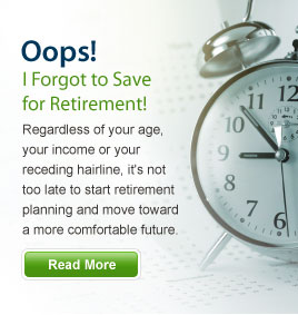 Oops! I Forgot to Save for Retirement! Regarless of your age, your income or your receding hairline, it's not too late to start retirement planning and move toward a more comfortable future. Read More