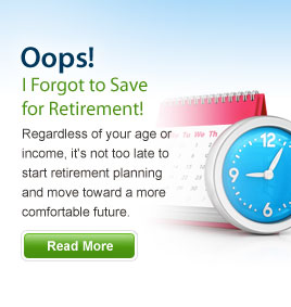 Oops! I Forgot to Save for Retirement - Regardless of your age or income, it's not too late to start retirement planning and move toward a more comfortable future. Read More