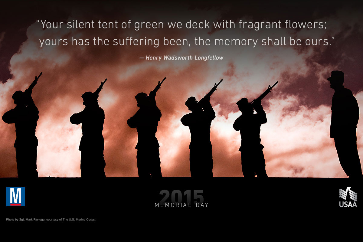 """Your silent tent of green we deck with fragrant flowers; yours has the suffering been, the memory shall be ours."" -- Henry Wadsworth Longfellow. Military.com 